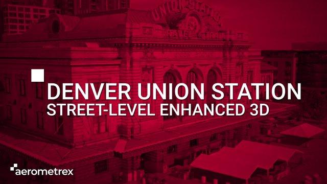Denver's Union Station: Street-level enhanced 3D